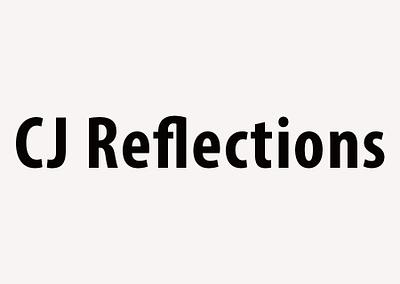CJ Reflections